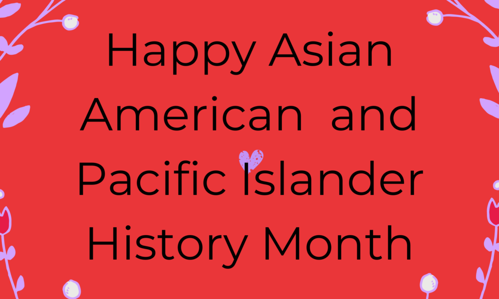 Happy Asian American and Pacific Islander History Month